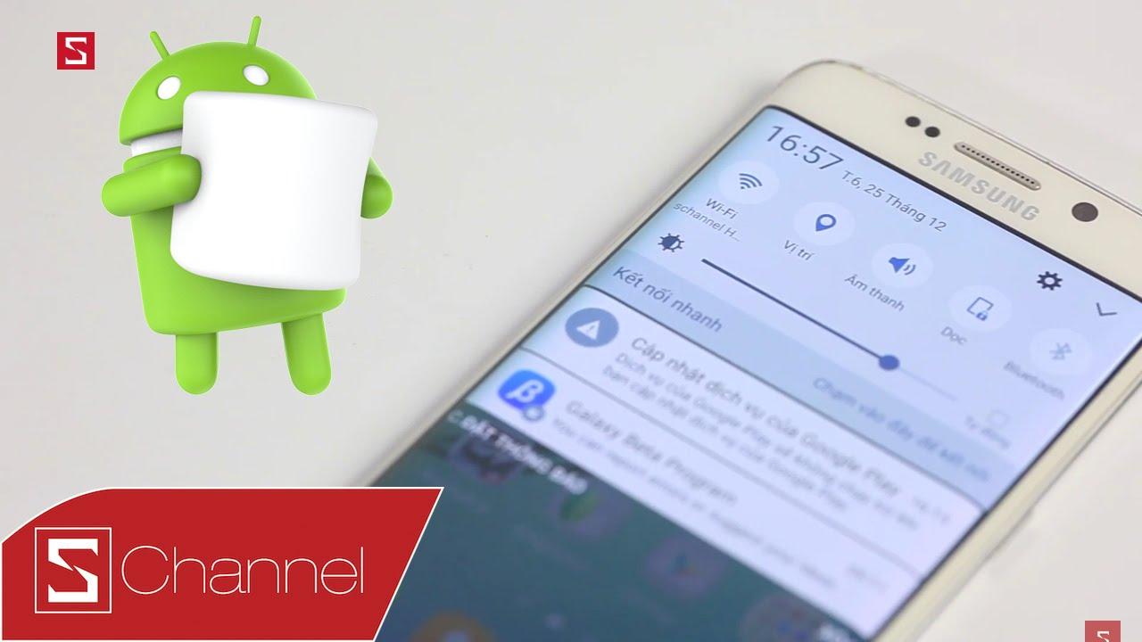 Schannel – Những điểm mới của bản cập nhật Android 6.0 Marshmallow cho Galaxy S6 edge