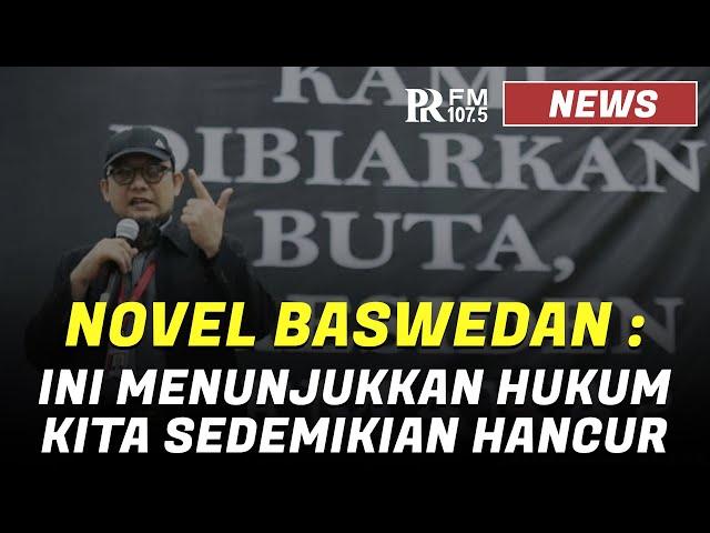 Eksklusif ! Full Pernyataan Novel Baswedan Komentari Penyiramnya Hanya Dituntut 1 Tahun Penjara