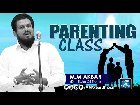 ISLAMIC PARENTING CLASS :: MM AKBAR LATEST SPEECH 2017 MARCH