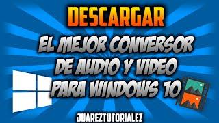 Descargar El Mejor Conversor de Audio y video para windows 10
