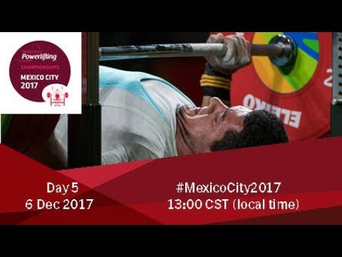 Word Para Powerlifting Championships | Mexico City 2017 | Day 5