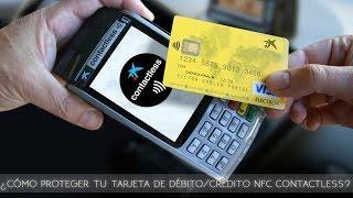¿Cómo proteger tu tarjeta de Débito/Crédito NFC contactless?