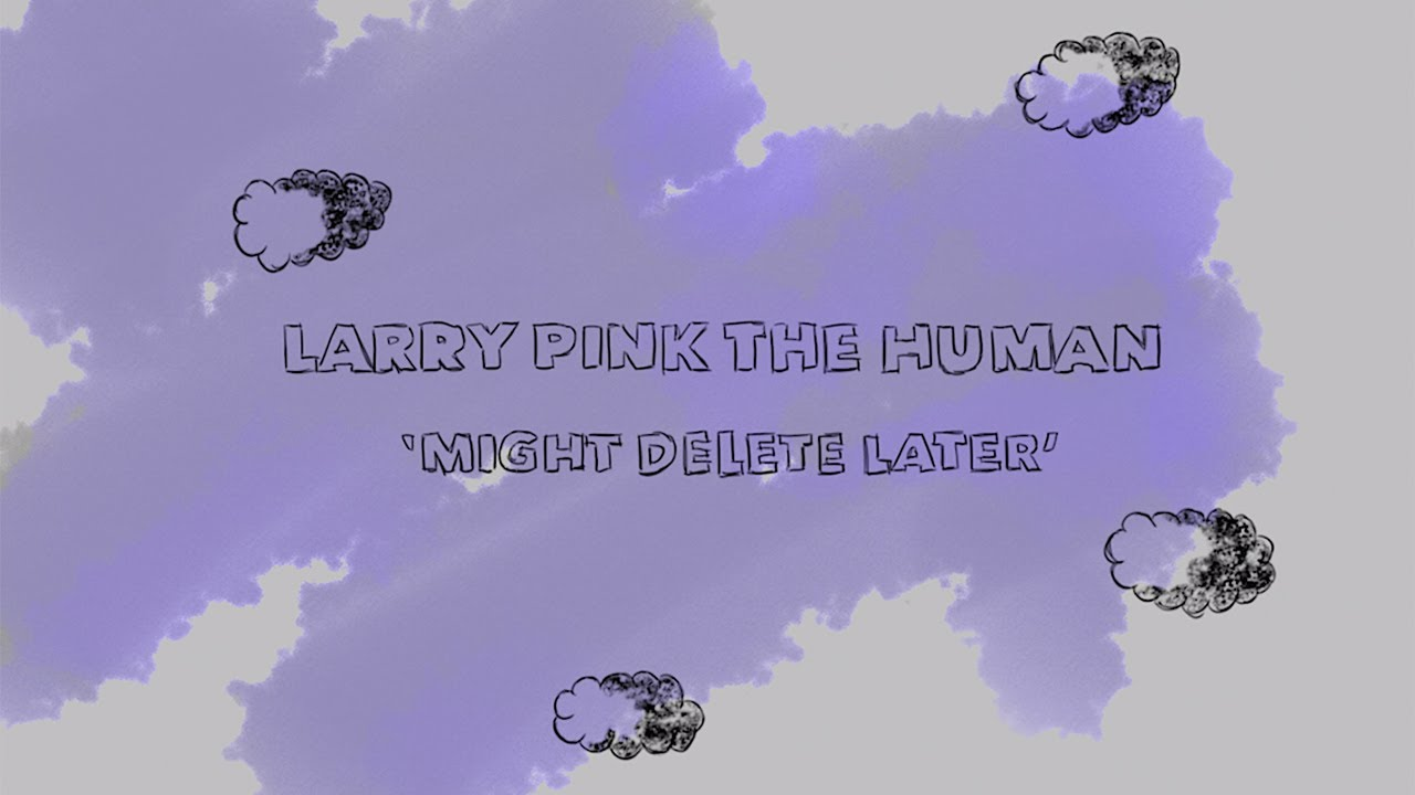 LARRY PINK THE HUMAN - MIGHT DELETE LATER (Official Video)