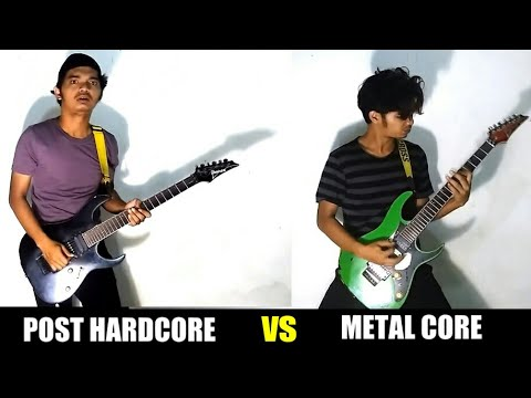 POST HARDCORE VS METAL CORE