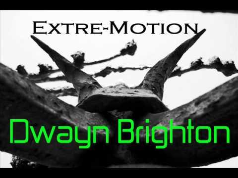 Dwayn Brighton - Extre-Motion