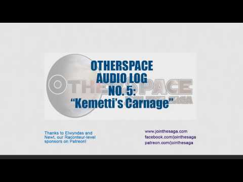 """OtherSpace Audio Log No. 5: """"Kemetti's Carnage"""""""