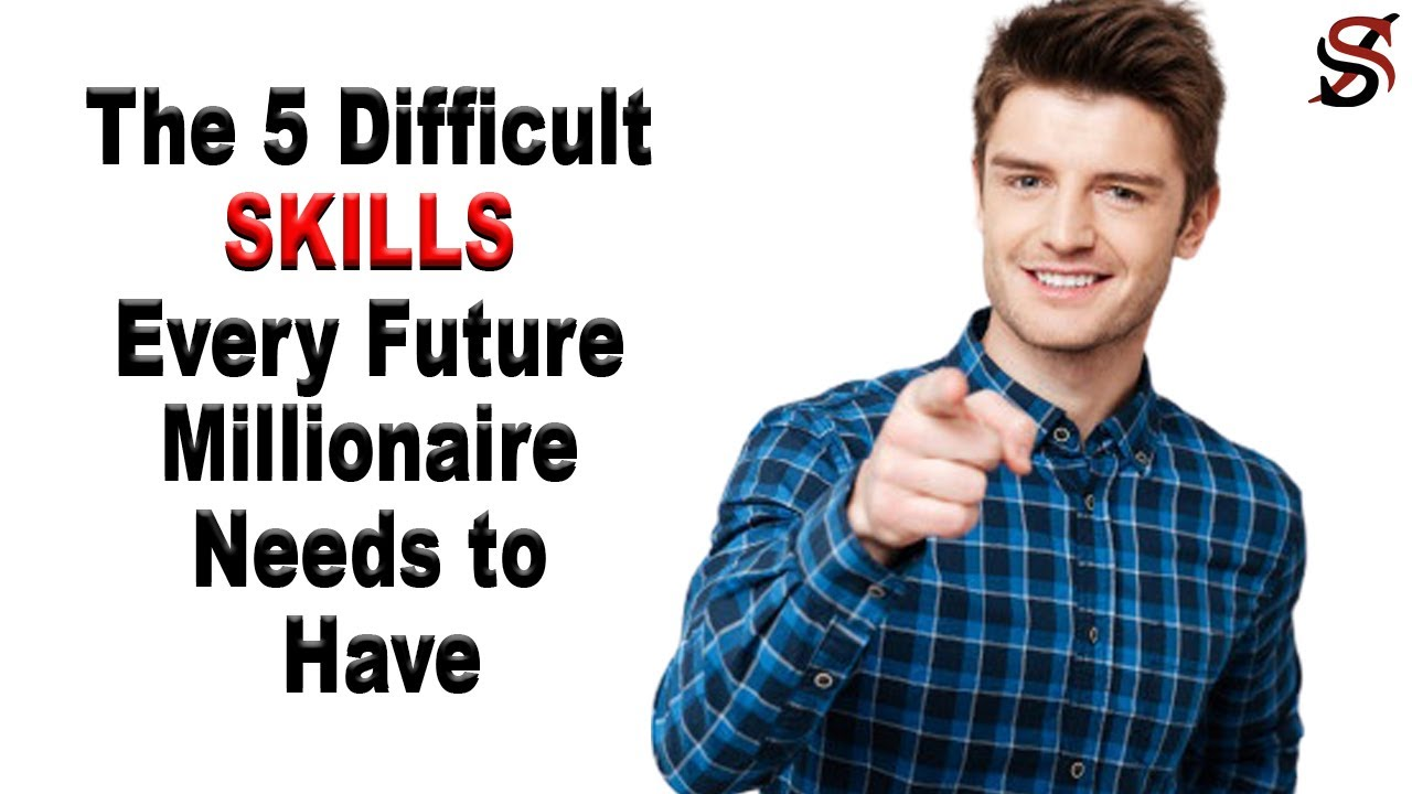 The 5 Difficult Skills Every Future Millionaire Needs to Have