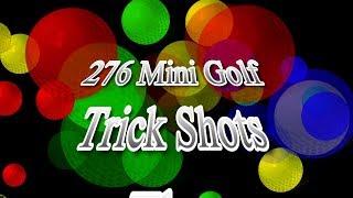 276 Mini Golf Trick Shots - The Feature Length Movie