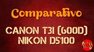 Comparativo - Canon T3i (600D) VS Nikon D5100