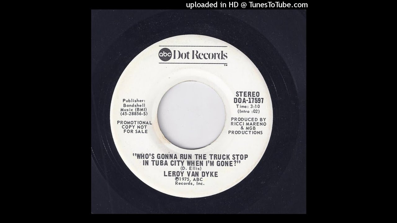 Leroy Van Dyke - Who's Gonna Run The Truck Stop In Tuba City When I'm Gone? (Original)