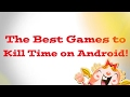 THE BEST FREE GAMES TO KILL TIME ON ANDROID!