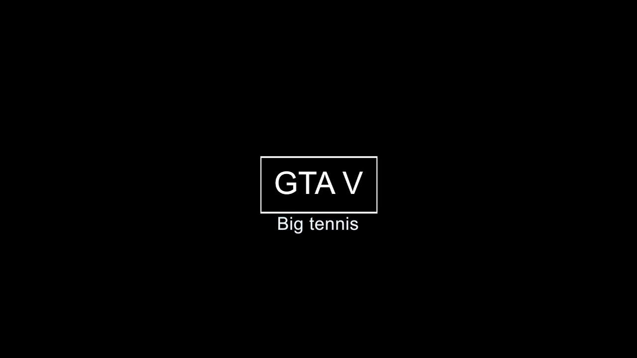 Grand Theft Auto V Big tennis