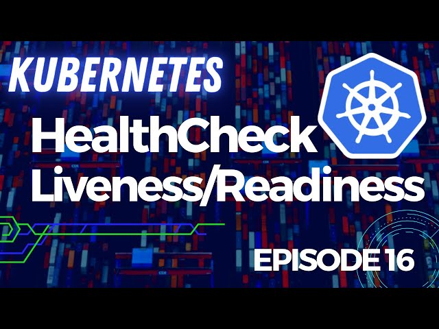 Kubernetes - 16. Healthchecks : les liveness et readiness