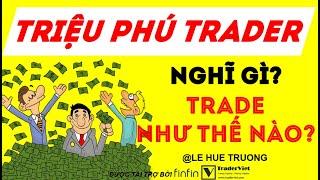 Các Triệu Phú Trader Nghĩ Gì Và Trade Như Thế Nào?