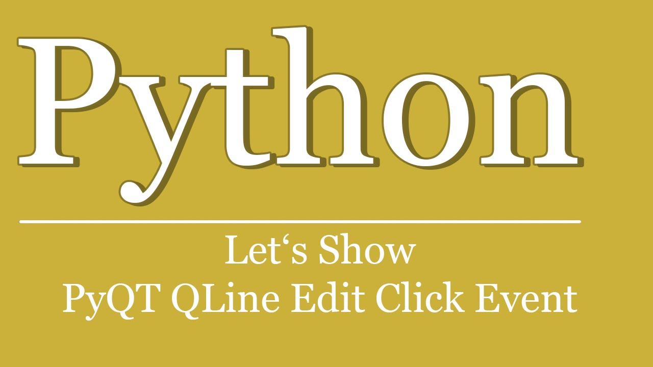 Let's Show #88 - Python Tutorial - QLineEdit ClickEvent | PyQt | LineEdit  click event