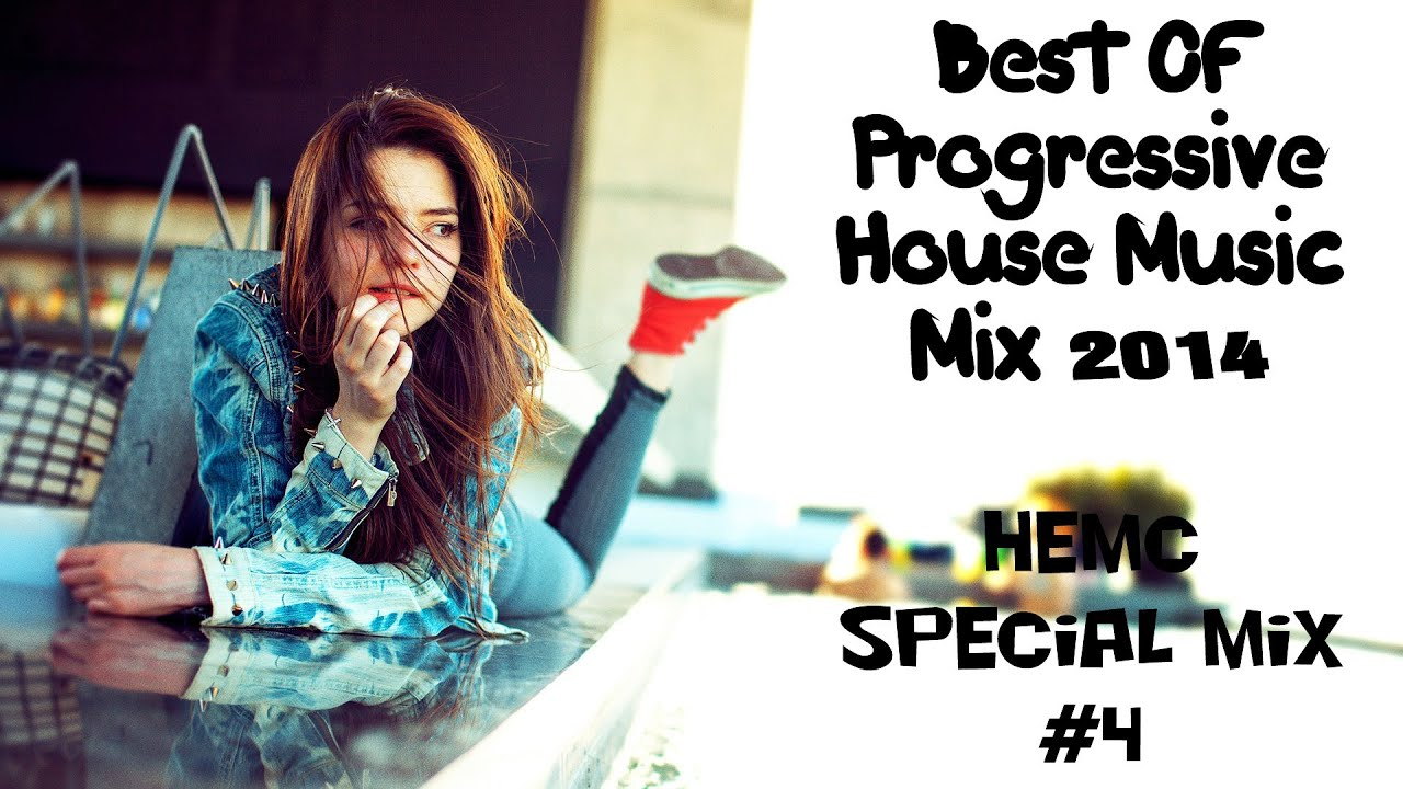 Best of progressive house music 2014 hemc special mix 4 for Progressive house music