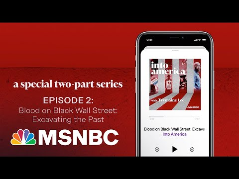 Blood on Black Wall Street: Excavating the Past | Into America Podcast – Ep. 117 | MSNBC