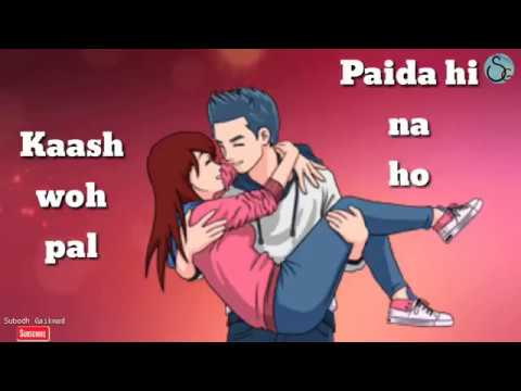 Whatsapp status kash wo pal paida hi na ho ...