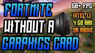 HOW TO RUN FORTNITE WITHOUT A GRAPHICS CARD   i3 4 GB RAM   60 FPS +