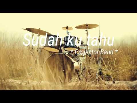 Projector Band - Sudah ku tahu ( lirik )