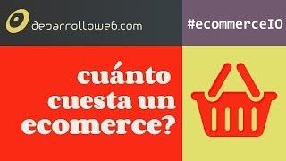 ¿Cuánto cuesta montar un ecommerce? #ecommerceIO
