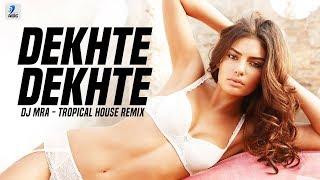 Dekhte Dekhte  Tropical House Remix  | Dj Mra | Atif Aslam | Shahid Kapoor | Shr