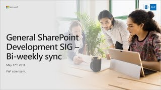General SharePoint Dev (CSOM, Provisioning, PnP) SIG - May 17th 2018 thumbnail