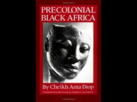 Cheikh Anta Diop: Precolonial Black Africa (chapter 4/10 pt 1)