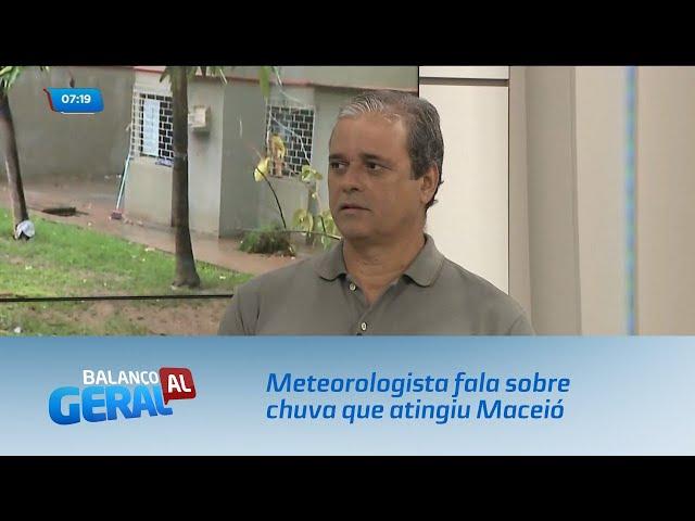 Meteorologista fala sobre chuva que atingiu Maceió
