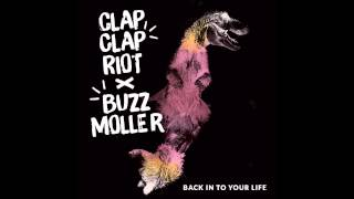 Clap Clap Riot + Buzz Moller - Back In To Your Life (AUDIO)