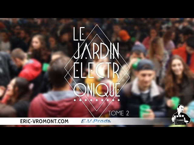 Eric Vromont présente : Le Jardin électronique - TOME 2 - Aftermovie (2015)
