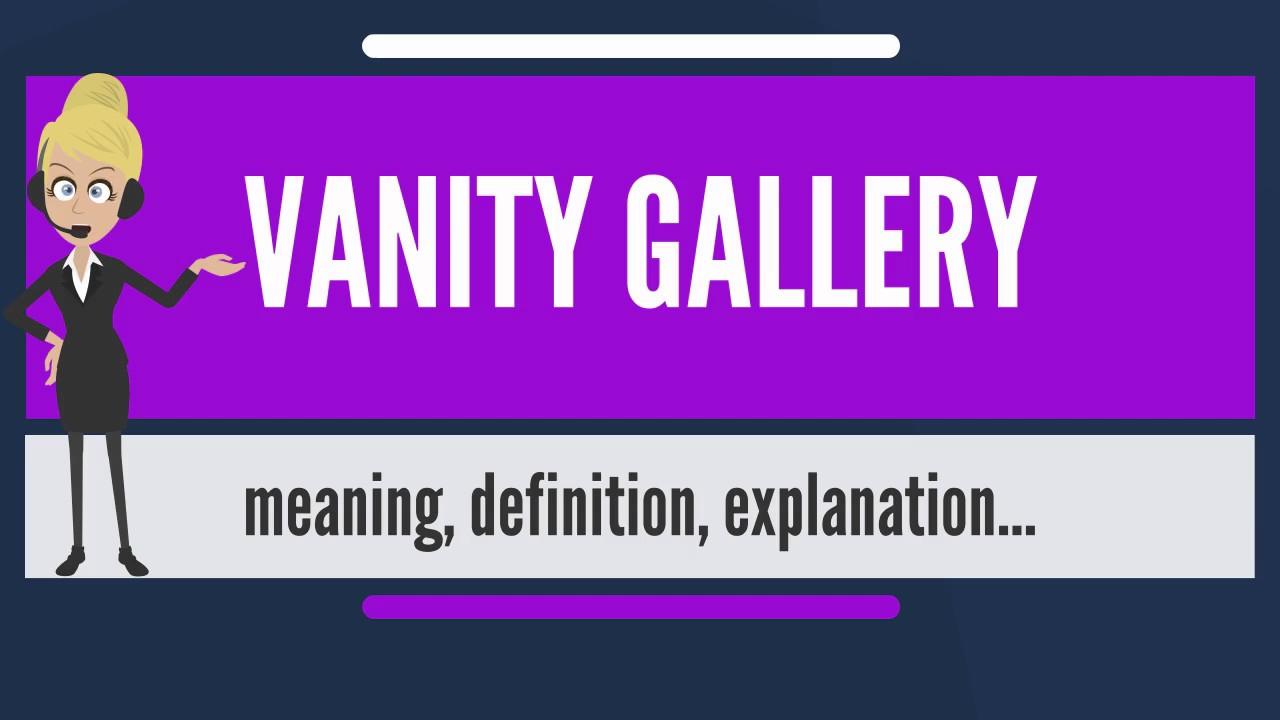what does vanity mean What is VANITY GALLERY? What does VANITY GALLERY mean? VANITY  what does vanity mean