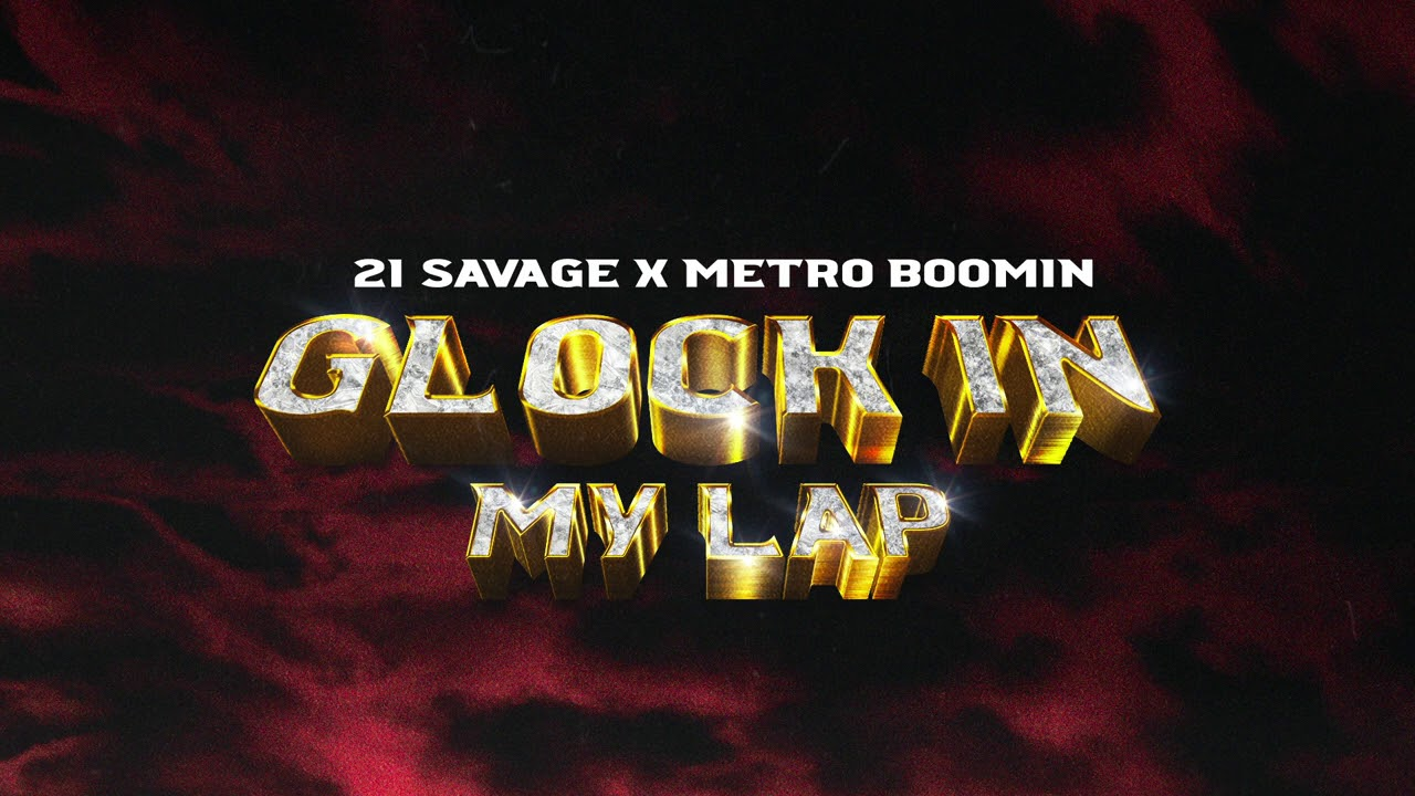 21 savage x metro boomin glock in my lap official audio youtube 21 savage x metro boomin glock in my lap official audio