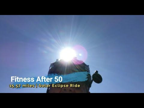 Fitness After 50 | 15.57 miles | Solar Eclipse Ride