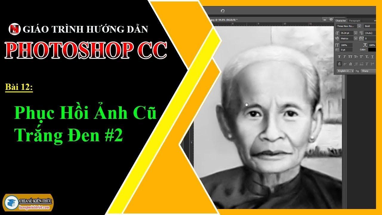 Bài 12: Phục Hồi Ảnh Cũ Trắng Đen #2 | Photoshop CC | Lương Minh Triết