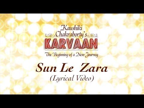 Sun Le Zara   Lyrical Video   Kaushiki Chakraborty   Karvaan