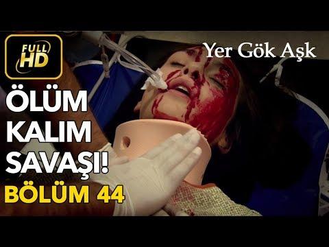 Yer Gök Aşk 44. Bölüm / Full HD (Tek Parça) - Ölüm Kalım Savaşı
