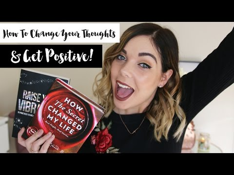 How To Change Your Thoughts & Get Positive! | Law Of Attraction | Emma Mumford