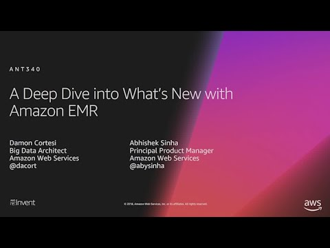 AWS re:Invent 2018: [REPEAT 1] A Deep Dive into What's New with Amazon EMR (ANT340-R1)