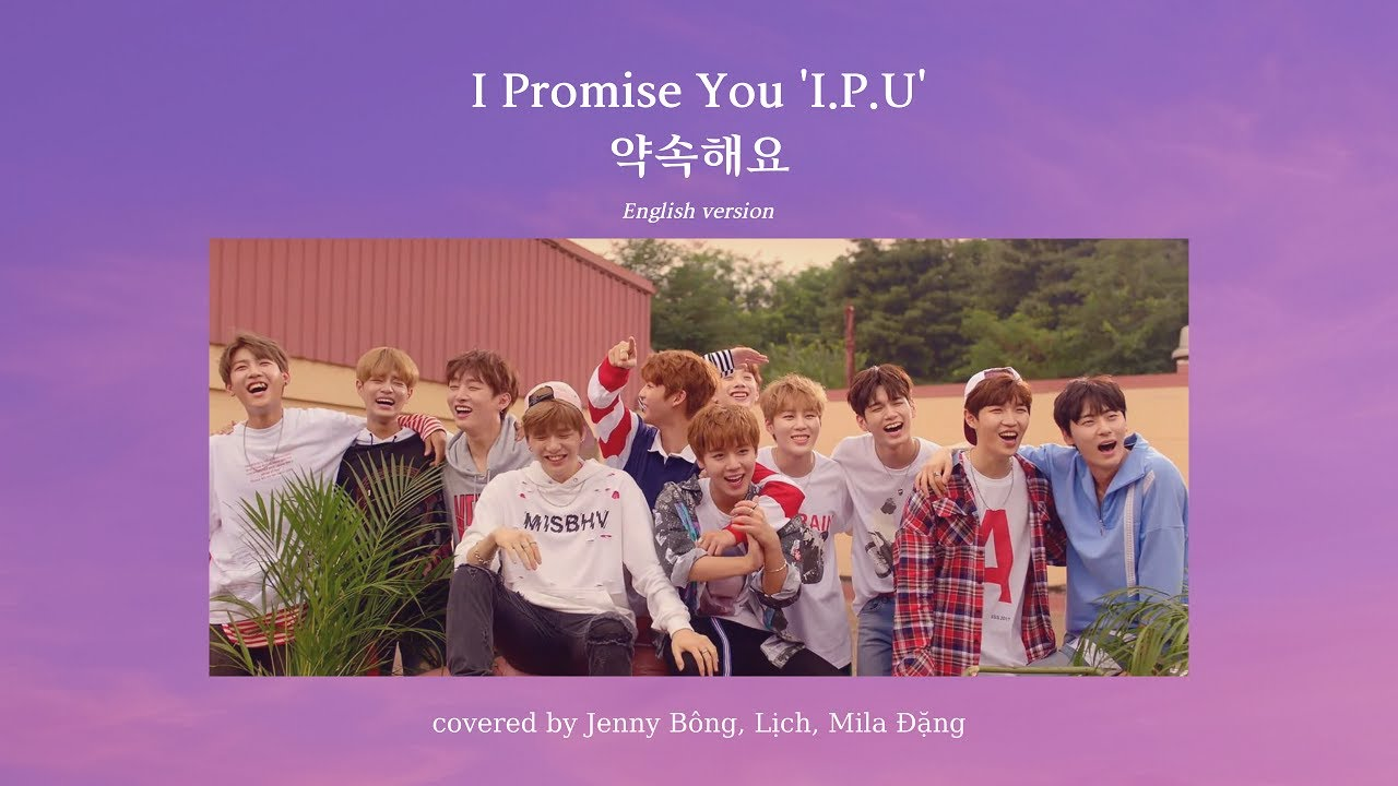 I PROMISE YOU 'I.P.U' 약속해요 - Wanna One (English version) covered by Jenny Bông, Lịch, Mila Đặng