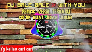 Download DJ BALE BALE X WITH YOU | FULL BASS