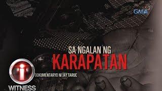 I-Witness: 'Sa Ngalan Ng Karapatan,' Dokumentaryo Ni Jay Taruc (full Episode)