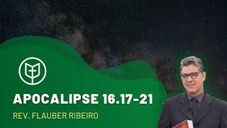 Apocalipse 16.17-21   Rev. Flauber Ribeiro   Igreja Presbiteriana do Catolé