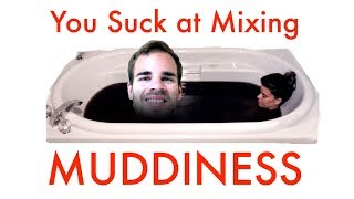 You Suck at Mixing #8: Fixing Muddiness