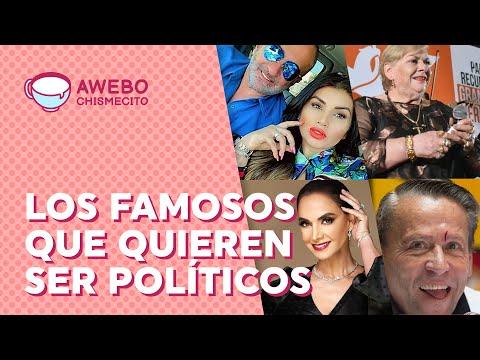 Todos los FAMOSOS que quieren ser POLÍTICOS | Awebo Chismecito