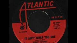 Jimmy Hughes - It Aint What You Got