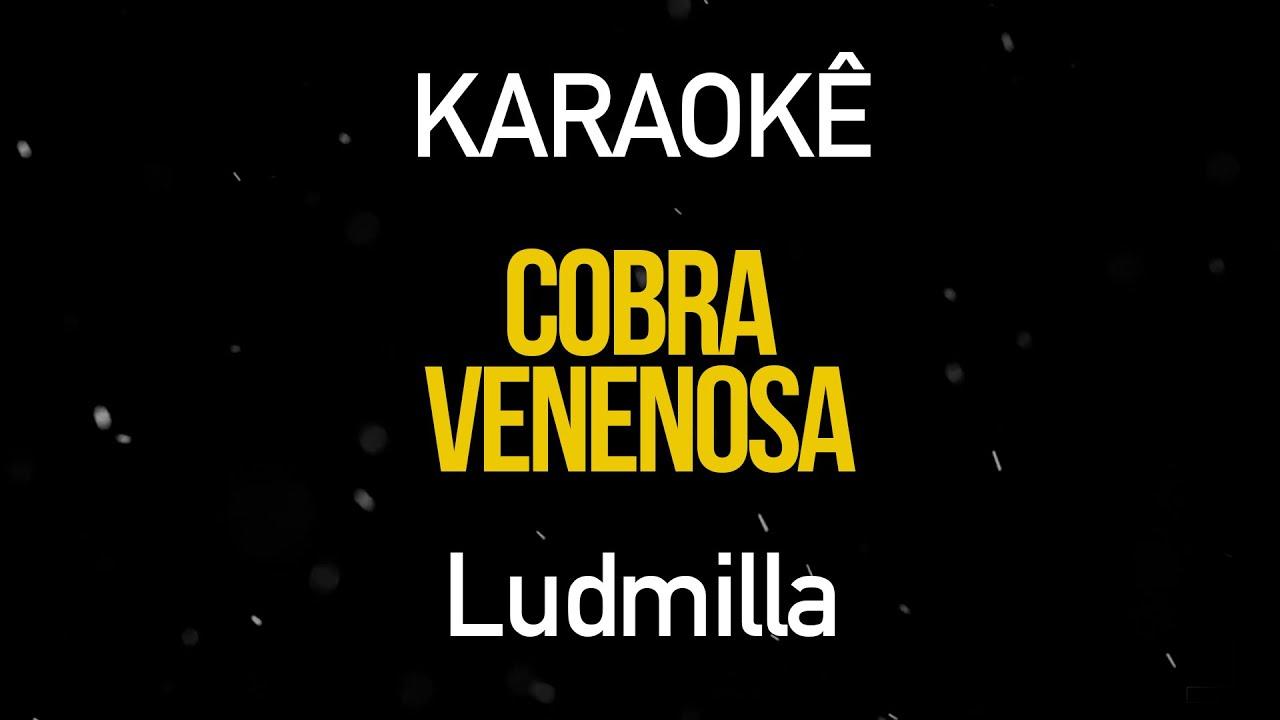 Cobra Venenosa - Ludmilla (Karaokê Version)