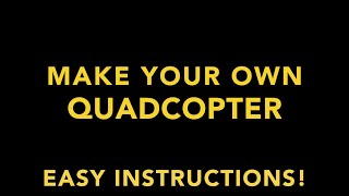 Best Instructions to Build an Easy, Awesome Quadcopter / Drone