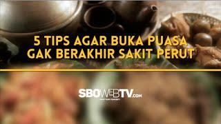 5 TIPS AGAR BUKA PUASA GAK BERAKHIR SAKIT PERUT