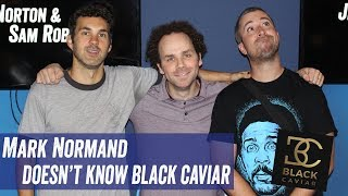 Mark Normand Doesn&#39t Know Black Caviar - Jim Norton &amp Sam Roberts